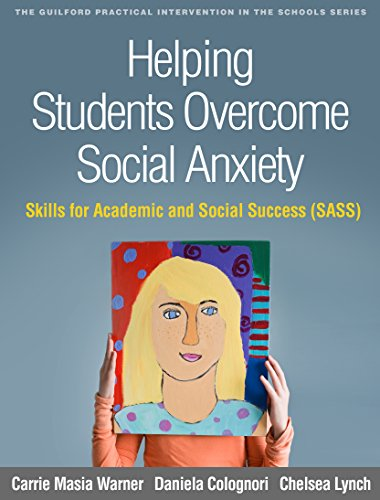 Download Helping Students Overcome Social Anxiety: Skills for Academic and Social Success (SASS) (Guilford Practical Intervention in the Schools) 1462534600