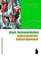 (K)ein Sommermaerchen: kulturindustrielle Fussball-Spektakel