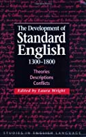The Development of Standard English, 1300-1800: Theories, Descriptions, Conflicts (Studies in English Language) by Unknown(2006-11-02)