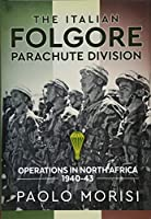 The Italian Folgore Parachute Division: North African Operations 1940-43