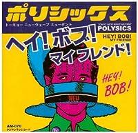 Hey! Bob! My Friend! by Polysics