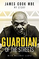 Guardian of the Streets: James Cook Mbe, My Story