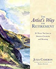 The Artist's Way for Retirement: It's Never Too Late to Discover Creativity and