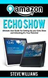 Amazon Echo Show: Ultimate User Guide For Setting Up you Echo Show and Unlocking Its True Potential (English Edition)