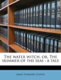 The Water Witch, Or, the Skimmer of the Seas: A Tale