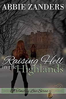 Raising Hell in the Highlands: A Time Travel Romance (A Timeless Love Book 2) by [Zanders, Abbie]
