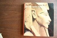 Pharoahs of the Sun: Akhenaten, Nefertiti, & Tutankhamen