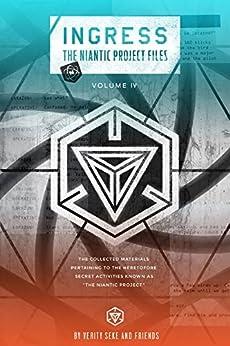 [Inc, Niantic]のIngress: The Niantic Project Files, Volume 4 (English Edition)