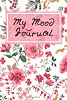 "My Mood Journal: Monitor Your Mood, Medication, Anxiety & Depression Level, Keep Healthy Track of Your Emotion Diary, Gifts for Mom, Mum, Women, Men, Adults, Dad, Teens, For Birthday, Christmas, Anniversary, Easter, 6"" x 9"", 110 Pages. (Mental Health Care Logs)"