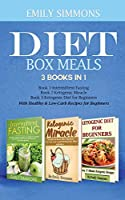 Diet Box meals 3 Books in 1 Book 1: Intermittent Fasting Book 2-Ketogenic Miracle Book 3-Ketogenic Diet for Beginners With Healthy & Low-Carb Recipes for Beginners