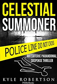 (Crime Thriller) Celestial Summoner: An Esoteric Paranormal Suspense Thriller (Paranormal Detective Stories Book 1) by [Robertson, Kyle]