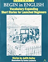 Begin in English: Vocabulary Expanding Short Stories for Launched Beginners