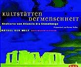 Kultstaetten der Menschheit. CD. . Kraftorte von Atlantis bis Stonehenge. Gelesen vom Herausgeber