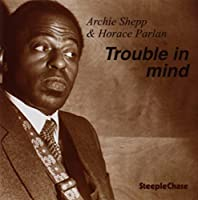 Trouble In Mind by Archie Shepp (1994-06-28)