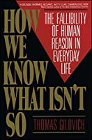 How We Know What Isn't So: The Fallibility of Human Reason in Everyday Life [並行輸入品]