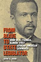 From Slave to State Legislator: John W. E. Thomas, Illinois' First African American Lawmaker