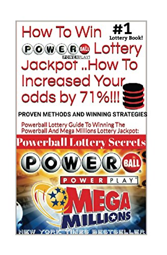 HOW TO WIN POWERBALL LOTTERY JACKPOT ..How TO Increase Your odds by 71%: Proven Methods and Secrets To Winning ... Cash 3, 4, Powerball Lottery, and Mega ... (MEGA MILLIONS AWAITS) (English Edition)