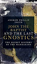 John the Baptist and the Last Gnostics: The Secret History of the Mandaeans (English Edition)
