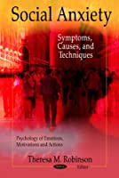 Social Anxiety: Symptoms, Causes, and Techniques (Psychology of Emotions, Motivations and Actions)