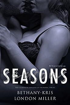 Seasons: The Complete Seasons of Betrayal Series by [Bethany-Kris, Miller, London]