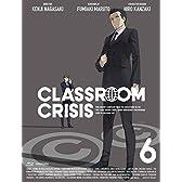 【Amazon.co.jp限定】 Classroom☆Crisis(クラスルーム☆クライシス) 6  (全巻購入特典:「かんざきひろ描き下ろし全巻収納BOX」「描き下ろしB2タペストリー」引換シリアルコード付) (完全生産限定版) [Blu-ray]