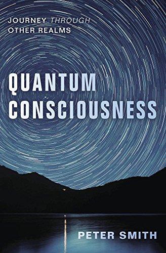 Quantum Consciousness: Journey Through Other Realms
