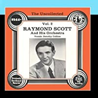 The Uncollected: Raymond Scott And His Orchestra (Vol 2) by Raymond Scott And His Orchestra