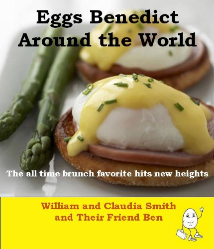 Eggs Benedict Around the World The all time brunch favorite hits new heights (English Edition)