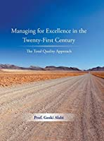 Managing for Excellence in the Twenty-First Century: The Total Quality Approach