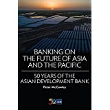 Banking on the Future of Asia and the Pacific: 50 Years of the Asian Development Bank (Second Edition)