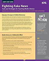 Fighting Fake News: Tools and Strategies for Teaching Media Literacy (Jump Start Guide)