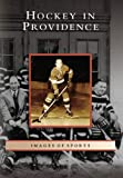 Hockey in Providence (Images of Sports)