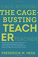 The Cage-Busting Teacher (Educational Innovations)