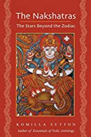 The Nakshatras: The Stars Beyond the Zodiac