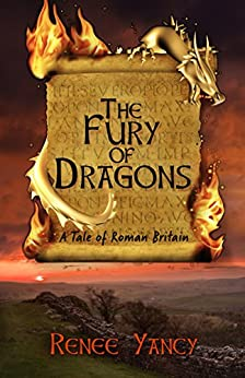 The Fury of Dragons: A Tale of Roman Britain (Sword & Spirit series Book 2) by [Yancy, Renee]