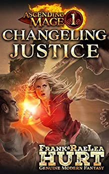 Ascending Mage 1: Changeling Justice: A Modern Fantasy Thriller by [Hurt, Frank, Hurt, RaeLea]