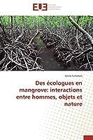 Des Écologues En Mangrove: Interactions Entre Hommes, Objets Et Nature (Omn.Univ.Europ.)