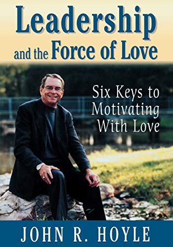 Download Leadership and the Force of Love: Six Keys to Motivating With Love 0761978712