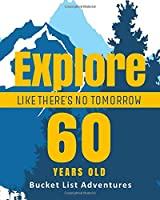 60 Years Old - Bucket List Adventures - Explore Like There's No Tomorrow: 60 Years Old Alternative Card Gift - Journal & Notebook Planner - Big Adventures Log Book - Including Travel Bucket List with Prompts