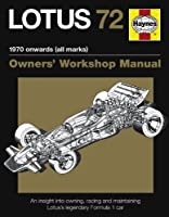 Lotus 72 Manual: An Insight Into Owning, Racing and Maintaining Lotus's Legendary Formula 1 Car (Haynes Owners' Workshop Manuals)