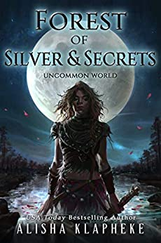 Forest of Silver and Secrets: Uncommon World Book Four by [Klapheke, Alisha]