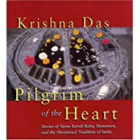 Pilgrim of the Heart: Stories of Neem Karoli Baba, Hanuman, and the Devotional Tradition of India