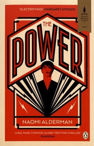 The Power: WINNER OF THE 2017 BAILEYS WOMEN'S PRIZE FOR FICTION / Naomi Alderman