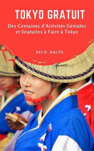 Tokyo Gratuit: Des Centaines d'Activités Géniales et Gratuites à Faire à Tokyo (French Edition)