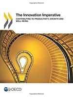 The Innovation Imperative: Contributing to Productivity, Growth and Well-Being