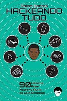 Hackeando Tudo: 90 Hábitos Para Mudar o Rumo de Uma Geração [Ebook] (Portuguese Edition) by [Santos, Raiam]