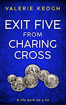 EXIT FIVE FROM CHARING CROSS: A Gripping Psychological thriller by [Keogh, Valerie]