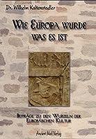 Wie Europa wurde was es ist: Beitraege zu den Wurzeln der Europaeischen Kultur