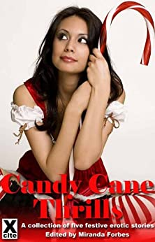 Candy Cane Thrills - a collection of five festive erotic stories by [Davis, Jodie, Dixon, Landon, Borsellino, Mary, Bagham, Candy, Rhoads, Roxanne]