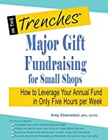 Major Gift Fundraising for Small Shops: How to Leverage Your Annual Fund in Only Five Hours Per Week